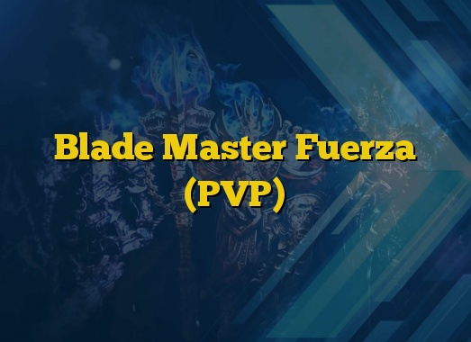 Blade Master Fuerza (PVP)