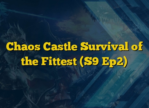 Chaos Castle Survival of the Fittest (S9 Ep2)