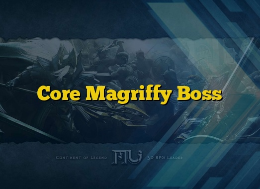 Core Magriffy Boss