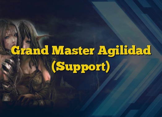 Grand Master Agilidad (Support)