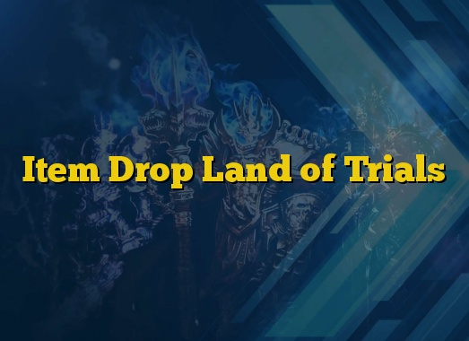 Item Drop Land of Trials