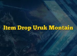Item Drop Uruk Montain
