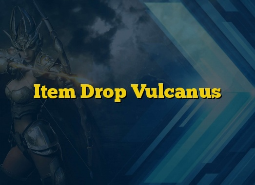 Item Drop Vulcanus