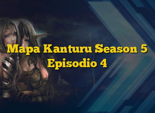 Mapa Kanturu Season 5 Episodio 4