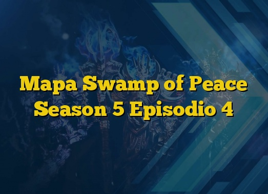 Mapa Swamp of Peace Season 5 Episodio 4