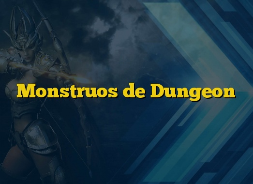Monstruos de Dungeon