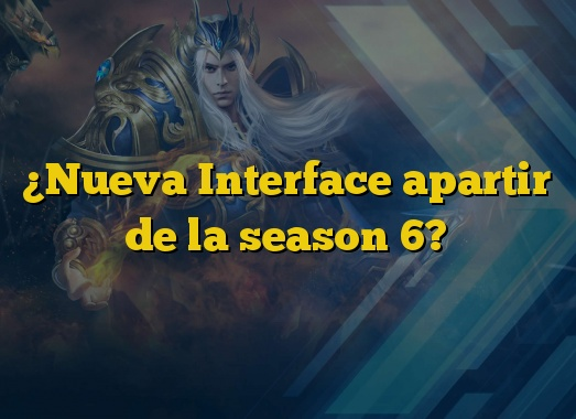 ¿Nueva Interface apartir de la season 6?