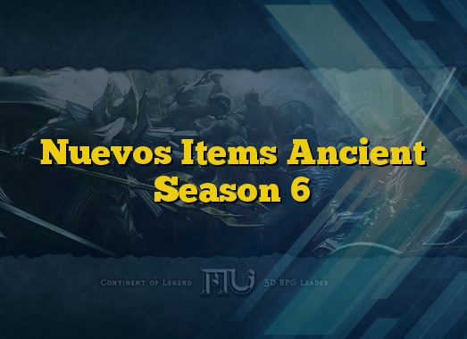 Nuevos Items Ancient Season 6