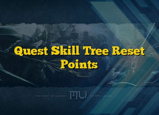 Quest  Skill Tree Reset Points