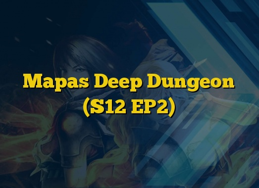 Mapas Deep Dungeon (S12 EP2)