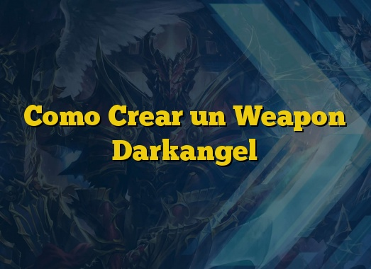 Como Crear un Weapon Darkangel