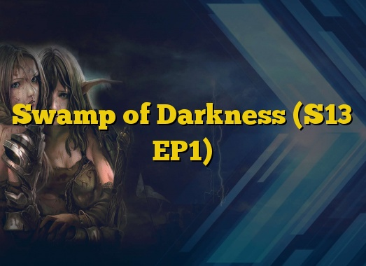 Swamp of Darkness (S13 EP1)