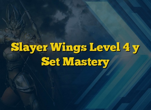 Slayer Wings Level 4 y Set Mastery